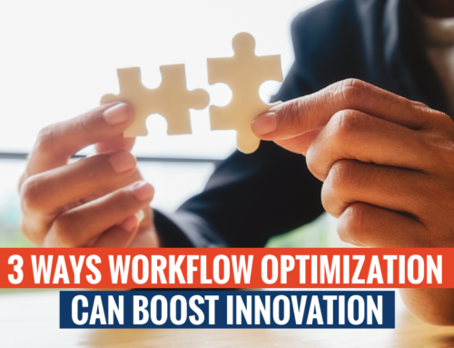 3 Ways Workflow Optimization Can Boost Innovation